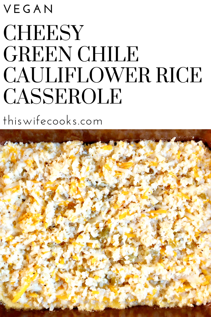 Cheesy Vegan Green Chile Cauliflower Rice Casserole - Riced cauliflower is combined with vegan sour cream, cheeses, and diced green chiles for a low carb, dairy-free, casserole the whole family will love! #cauliflowerrice #texmex #vegancasserole #thiswifecooksrecipes via @thiswifecooks