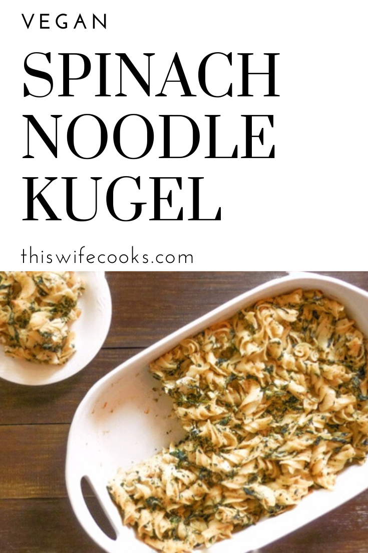 Vegan Spinach Noodle Kugel - A simple but classic vegan spinach noodle kugel. This easy casserole is perfect for brunch or the holiday table. via @thiswifecooks