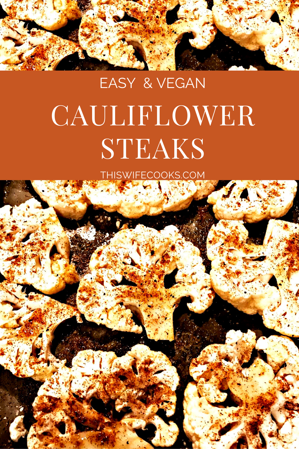 Easy Cauliflower Steaks - Ready to serve in 30 minutes or less, cauliflower steaks are the perfect go-to weeknight dinner! #cauliflowersteak #easyvegandinnerideas #veganquarantinerecipes #thiswifecooksrecipes #plantbaseddinner #30minutedinner #roastedcauliflower via @thiswifecooks